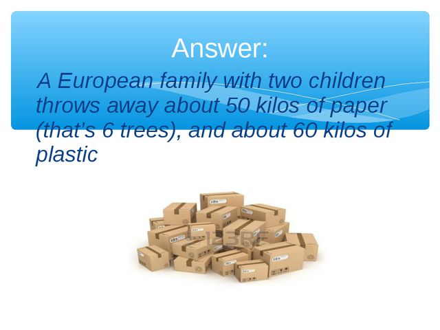 A European family with two children throws away about 50 kilos of paper (tha...