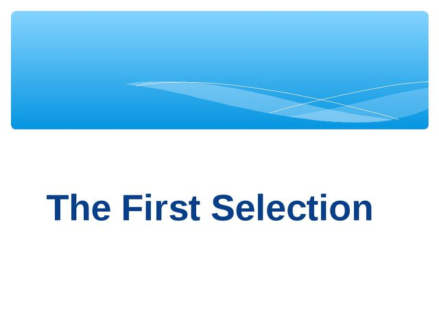 The First Selection