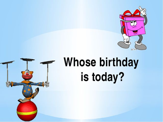 Whose birthday is today?