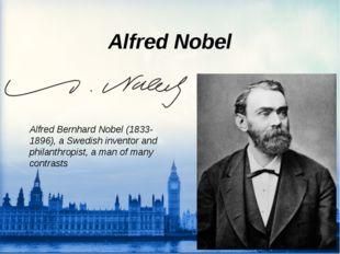 Alfred Nobel Alfred Bernhard Nobel (1833-1896), a Swedish inventor and philan