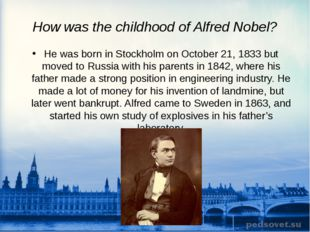 How was the childhood of Alfred Nobel? He was born in Stockholm on October 21