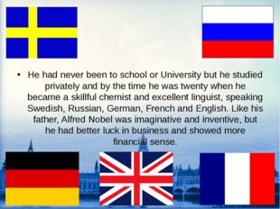 He had never been to school or University but he studied privately and by the