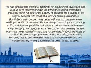 He was quick to see industrial openings for his scientific inventions and bui