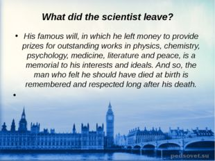 What did the scientist leave? His famous will, in which he left money to prov
