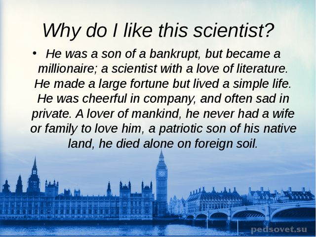 Why do I like this scientist? He was a son of a bankrupt, but became a millio...