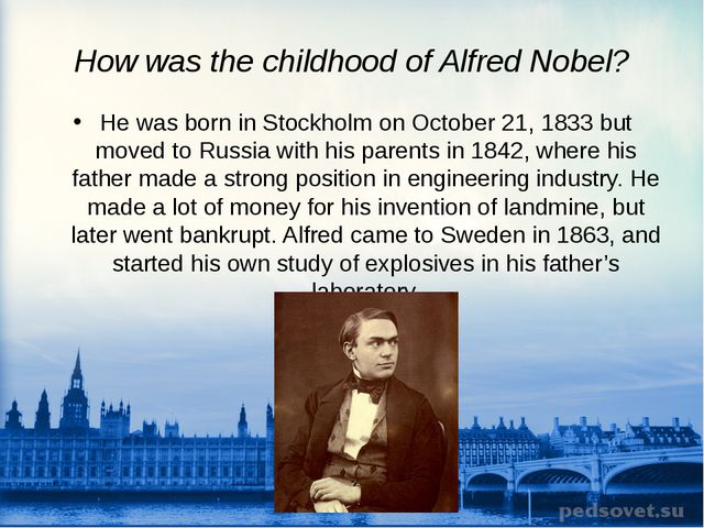How was the childhood of Alfred Nobel? He was born in Stockholm on October 21...