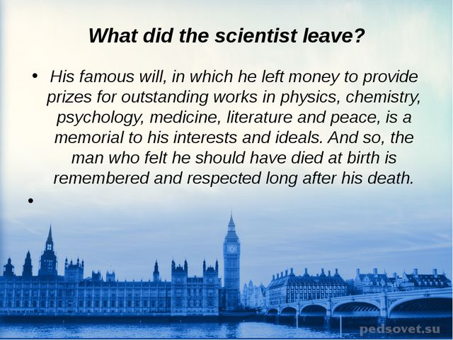 What did the scientist leave? His famous will, in which he left money to prov...