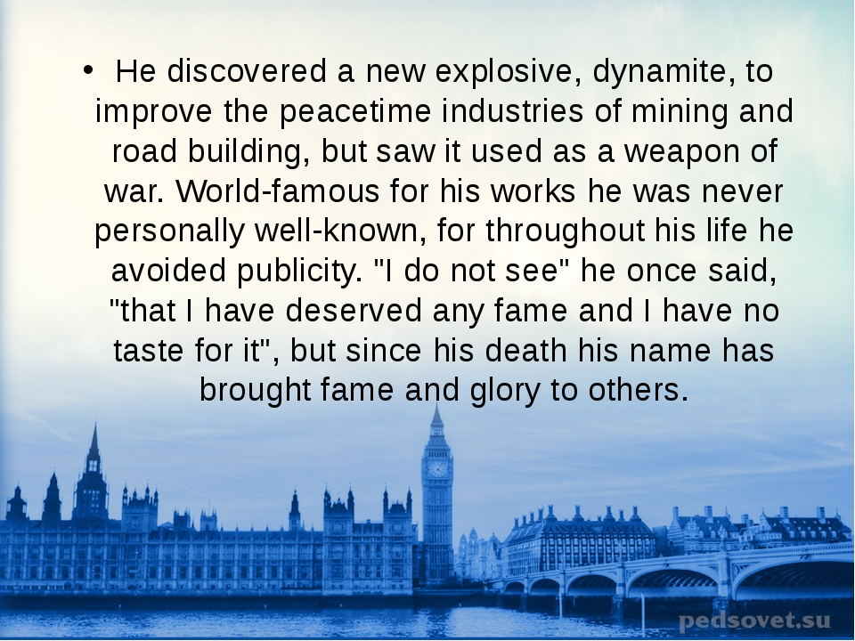 He discovered a new explosive, dynamite, to improve the peacetime industries...