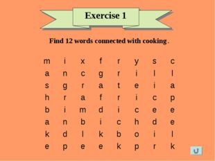 Exercise 1 Find 12 words connected with cooking . m	i	x	f	r	y	s	c a	n	c	g	r	i
