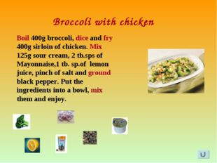 Broccoli with chicken Boil 400g broccoli, dice and fry 400g sirloin of chicke