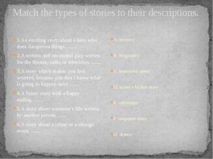 Match the types of stories to their descriptions. 1.An exciting story about a