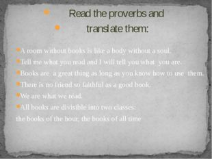 Read the proverbs and translate them: A room without books is like a body wit