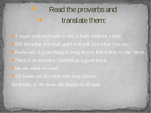 Read the proverbs and translate them: A room without books is like a body wit...