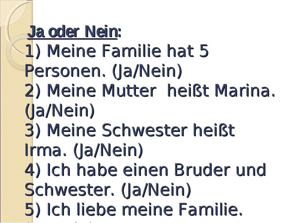 Ja oder Nein: 1) Meine Familie hat 5 Personen. (Ja/Nein) 2) Meine Mutter hei...