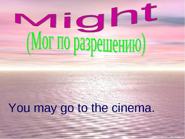 You may go to the cinema.