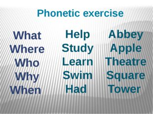 Phonetic exercise What Where Who Why When Help Study Learn Swim Had Abbey App