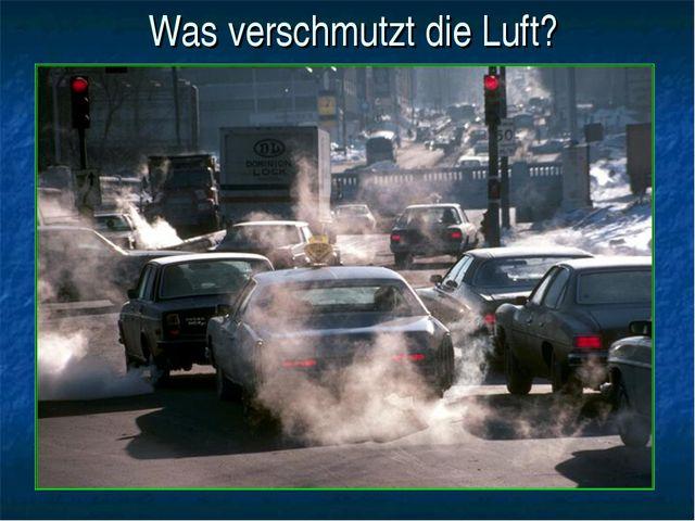 Was verschmutzt die Luft?