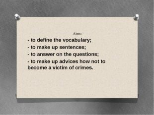 Aims: - to define the vocabulary; - to make up sentences; - to answer on the