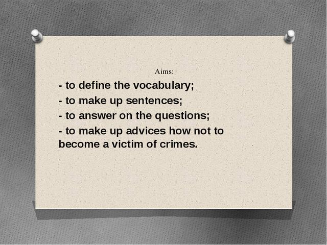 Aims: - to define the vocabulary; - to make up sentences; - to answer on the...