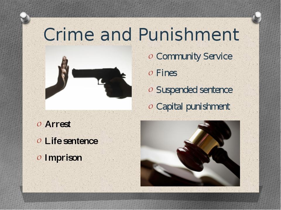 Crime and Punishment Arrest Life sentence Imprison Community Service Fines Su...