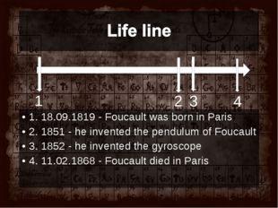 1. 18.09.1819 - Foucault was born in Paris 2. 1851 - he inventedthe pendulum