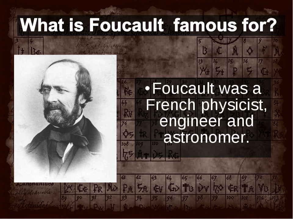 Foucault was a French physicist, engineer and astronomer.