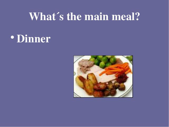 What´s the main meal? Dinner