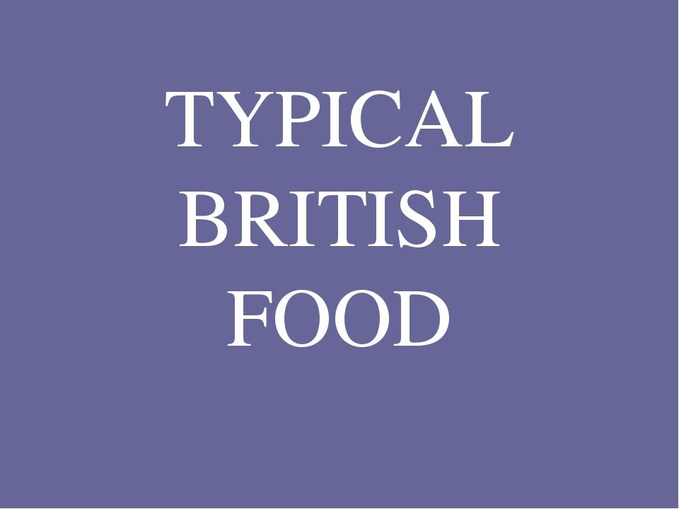 TYPICAL BRITISH FOOD