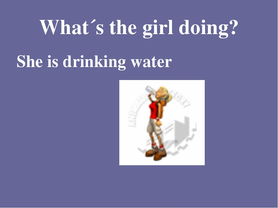 What´s the girl doing? She is drinking water