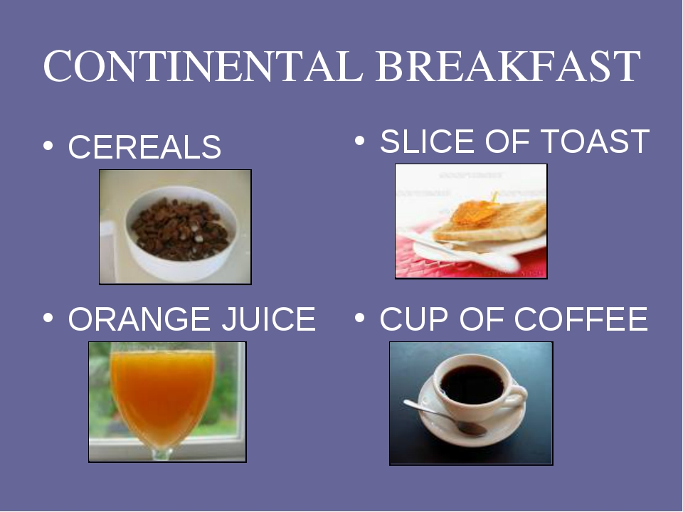 CONTINENTAL BREAKFAST CEREALS SLICE OF TOAST ORANGE JUICE CUP OF COFFEE