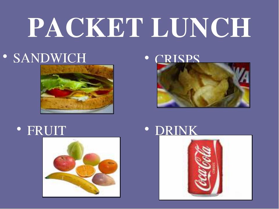 PACKET LUNCH CRISPS FRUIT DRINK SANDWICH