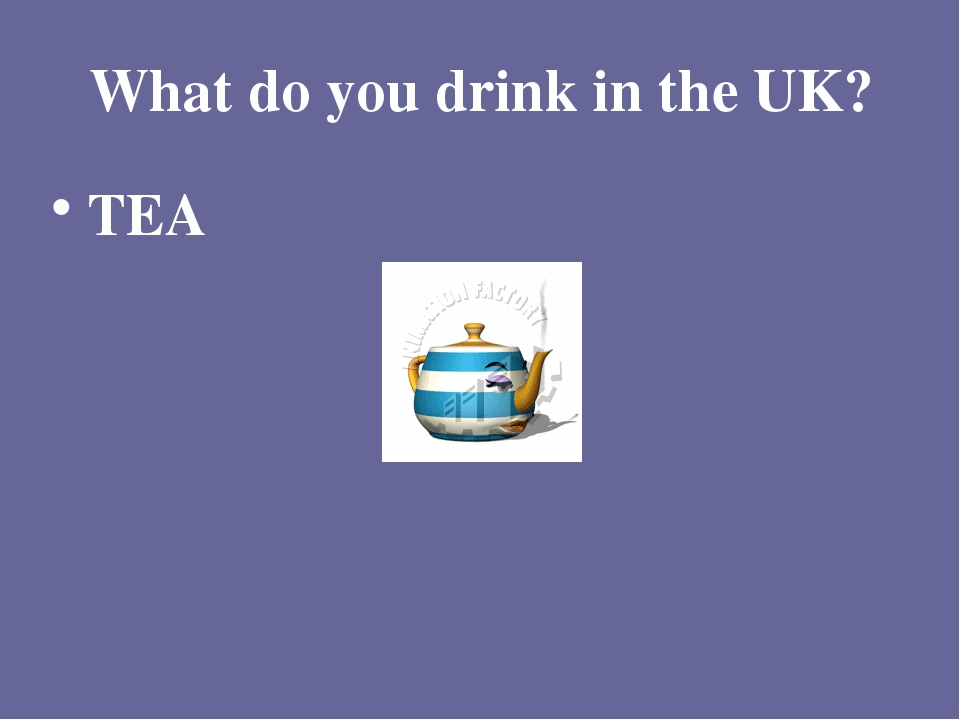 What do you drink in the UK? TEA