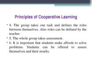 Principles of Cooperative Learning 4. The group takes one task and defines th