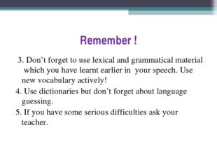 Remember ! 3. Don't forget to use lexical and grammatical material which you