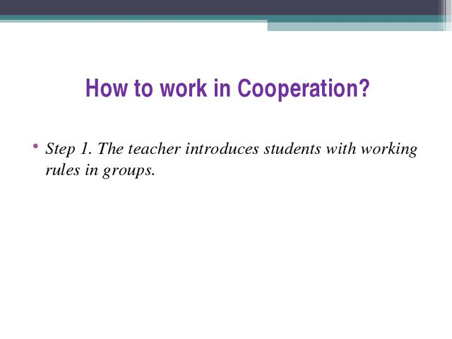 How to work in Cooperation? Step 1. The teacher introduces students with work...