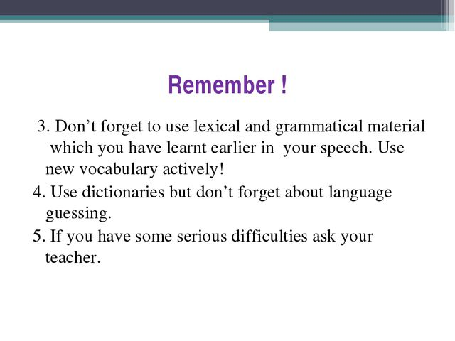 Remember ! 3. Don't forget to use lexical and grammatical material which you...