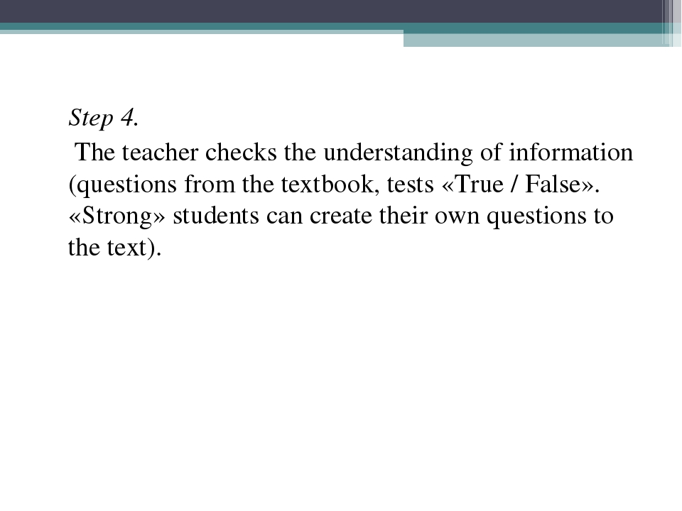 Step 4.  The teacher checks the understanding of information (questions fro...