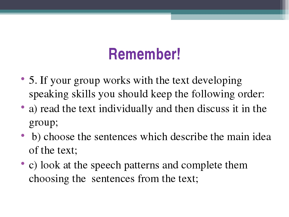 Remember! 5. If your group works with the text developing speaking skills you...