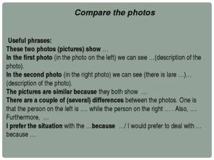Useful phrases: These two photos (pictures) show … In the first photo (in th