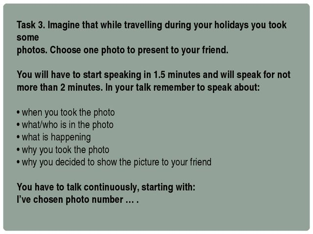 Task 3. Imagine that while travelling during your holidays you took some phot...