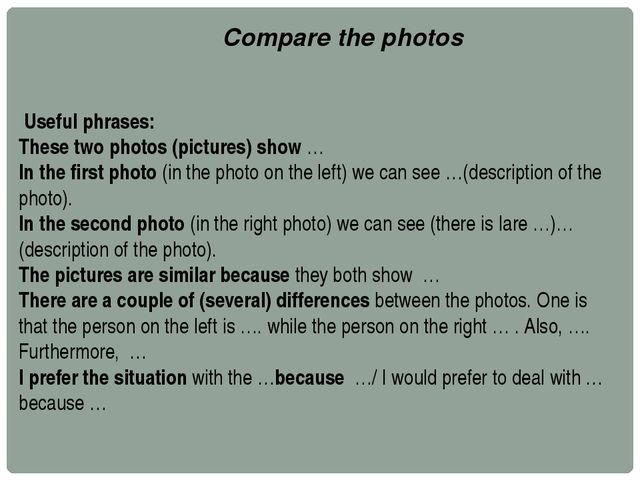 Useful phrases: These two photos (pictures) show … In the first photo (in th...