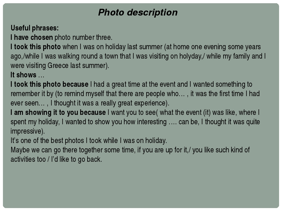Useful phrases: I have chosen photo number three. I took this photo when I wa...