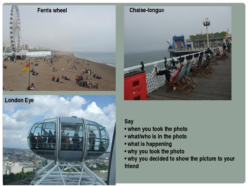 London Eye Chaise-longue Ferris wheel Say • when you took the photo • what/wh...
