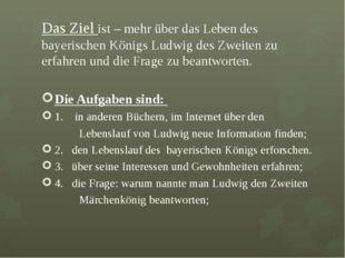Das Ziel ist – mehr über das Leben des bayerischen Königs Ludwig des Zweiten