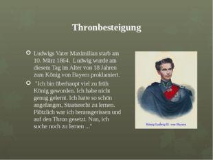 Thronbesteigung Ludwigs Vater Maximilian starb am 10. März 1864. Ludwig wurde