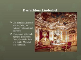 Das Schloss Linderhof Das Schloss Linderhof war im Geist des Rokoko vollendet