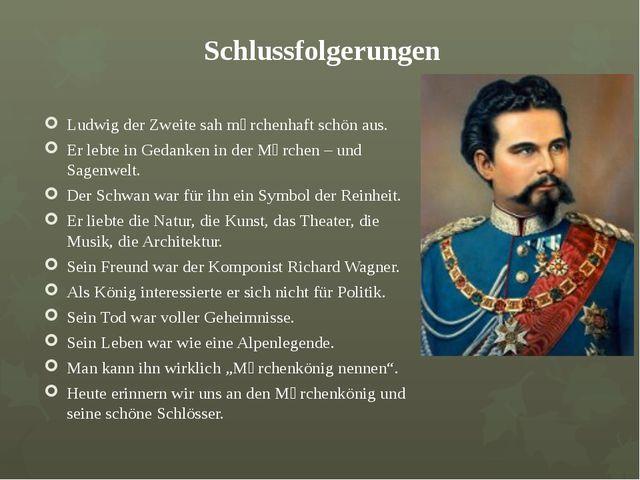 Schlussfolgerungen Ludwig der Zweite sah mӓrchenhaft schön aus. Er lebte in G...