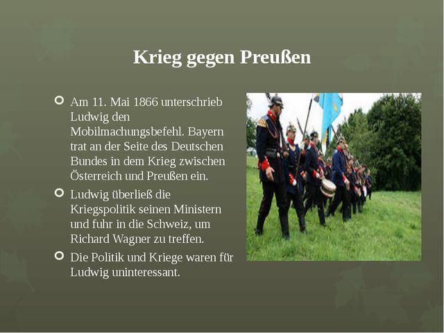 Krieg gegen Preußen Am 11. Mai 1866 unterschrieb Ludwig den Mobilmachungsbefe...