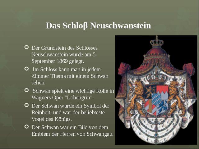Das Schloβ Neuschwanstein Der Grundstein des Schlosses Neuschwanstein wurde a...