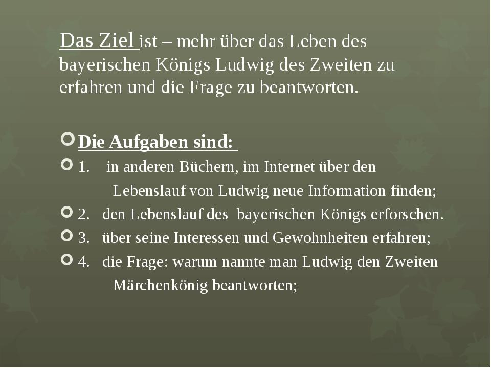 Das Ziel ist – mehr über das Leben des bayerischen Königs Ludwig des Zweiten...